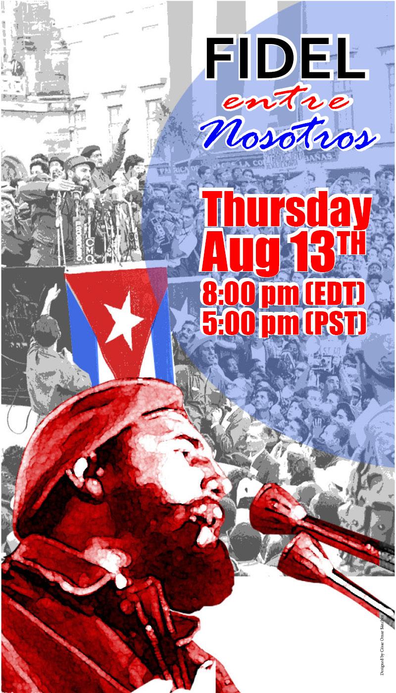 Fidel Entre Nosotros, Thursday, August 13th, 8:00 pm (EST), 5:00 pm (PST)