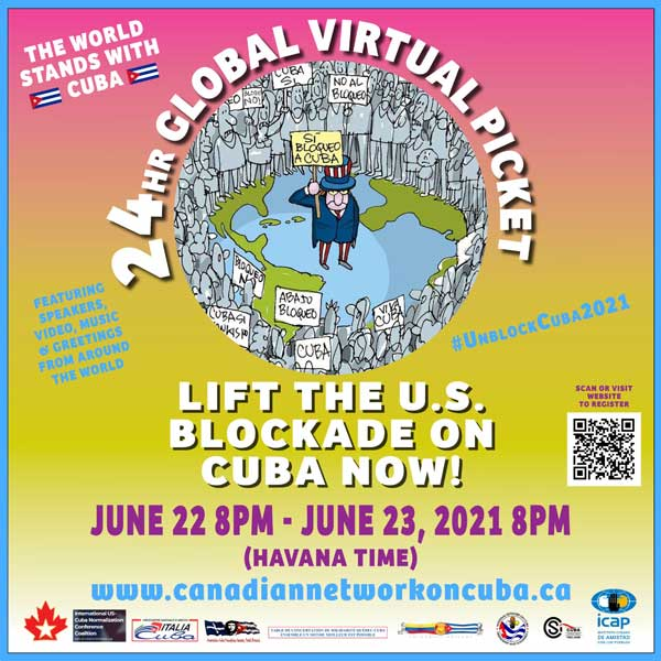This Celebration is the Closing Event For: 24-HOUR GLOBAL VIRTUAL PICKET Against the US Blockade on Cuba! June 22, 8:00pm to June 23, 8:00pm (Havana time)
